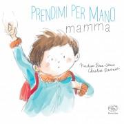 EDIZIONI CLICHY PRENDIMI PER MANO, MAMMA